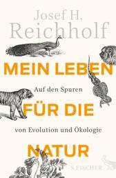 Mein Leben für die Natur - Auf den Spuren von Evolution und Ökologie