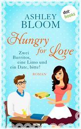 Hungry for Love - Zwei Burritos, eine Limo und ein Date, bitte! - Roman