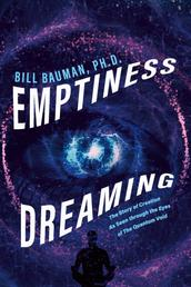 Emptiness Dreaming - The Story of Creation As Seen through the Eyes of The Quantum Void