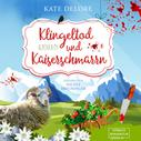 Kate Delore: Klingeltod und Kaiserschmarrn - Alpenkrimi (ungekürzt)