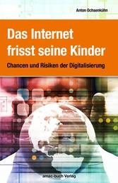 Das Internet frisst seine Kinder - Chancen und Risiken der Digitalisierung