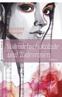 Franziska Dalinger: Vollmilchschokolade und Todesrosen