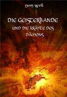 Dennis Weiß: Die Geisterbande und die Kräfte des Dämons