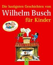 Die lustigsten Geschichten von Wilhelm Busch für Kinder - 8 Klassiker der Kinderliteratur für Mädchen und Jungen