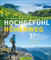 Hochgefühl Höhenweg - 37 Tages- und Wochenendtouren zwischen Allgäu, Zillertal und Dachstein