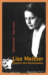 Lise Meitner - Pionierin des Atomzeitalters