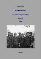 Frank Hille: Drei Musketiere - Eine verlorene Jugend im Krieg, Band 17 ★★★★★
