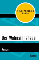 Henri-Frédéric Blanc: Der Wahnsinnshase