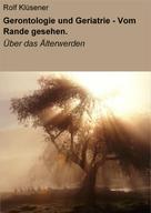 Rolf Klüsener: Gerontologie und Geriatrie - Vom Rande gesehen.