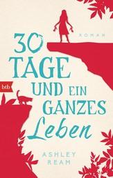 30 Tage und ein ganzes Leben - Roman