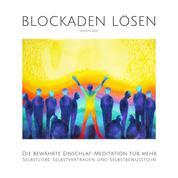 Blockaden lösen (Update 2021) - Die bewährte Einschlaf-Meditation für mehr Selbstliebe, Selbstvertrauen und Selbstbewusstsein