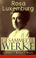 Rosa Luxemburg: Gesammelte Werke: Aufsätze + Reden + Briefe