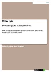 Force majeure et Imprévision - Une analyse comparatiste entre le droit français, le droit anglais et le droit allemand