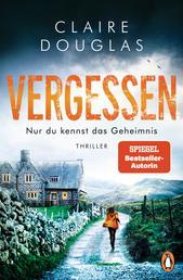 VERGESSEN - Nur du kennst das Geheimnis - Thriller – SPIEGEL Bestseller-Autorin