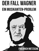 Friedrich Nietzsche: Der Fall Wagner
