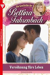 Bettina Fahrenbach 64 – Liebesroman - Versöhnung fürs Leben