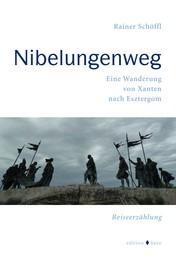 Nibelungenweg - Eine Wanderung von Xanten nach Esztergom