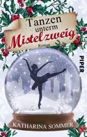 Katharina Sommer: Tanzen unterm Mistelzweig