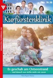 Kurfürstenklinik 98 – Arztroman - Es geschah am Ostseestrand