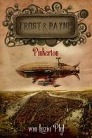 Luzia Pfyl: Frost & Payne - Band 7: Pinkerton (Steampunk) ★★★★