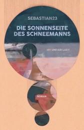 Die Sonnenseite des Schneemanns - My unfair Lady