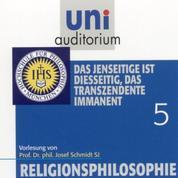 Religionsphilosophie (5) - Das Jenseitige ist diesseitig, das Transzendente immanent