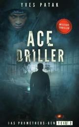 ACE DRILLER - Serial Teil 2 - Das Prometheus-Gen