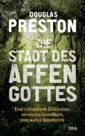 Douglas Preston: Die Stadt des Affengottes ★★★★