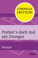 Cornelia Frettlöh: Probier's doch mal mit Zwergen ★★★★