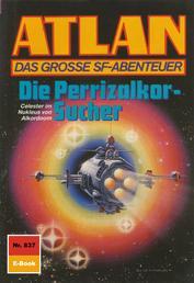 """Atlan 837: Die Perrizalkor-Sucher - Atlan-Zyklus """"Im Auftrag der Kosmokraten"""""""