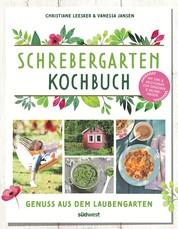 Schrebergarten-Kochbuch - Genuss aus dem Laubengarten - Mit Tipps und Anleitungen zum Einkochen und Haltbarmachen