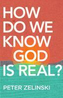Peter Zelinski: How Do We Know God Is Real?