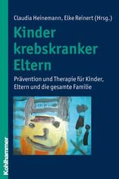Kinder krebskranker Eltern - Prävention und Therapie für Kinder, Eltern und die gesamte Familie