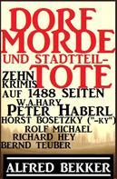 Alfred Bekker: Dorf-Morde und Stadtteil-Tote: Zehn Krimis auf 1488 Seiten