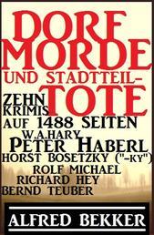 Dorf-Morde und Stadtteil-Tote: Zehn Krimis auf 1488 Seiten - Alfred Bekker Krimi Sammelband