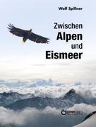 Wolf Spillner: Zwischen Alpen und Eismeer