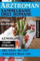 A. F. Morland: Arztroman Sammelband: Drei Romane – Der Engel mit dem schwarzen Haar und drei andere Romane ★★★★★
