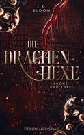 J. K. Bloom: Die Drachenhexe (Band 2): Krone und Ehre