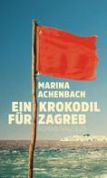 Marina Achenbach: Ein Krokodil für Zagreb ★★★★