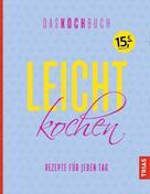 Anne Beck: Leicht kochen - Das Kochbuch ★★★★