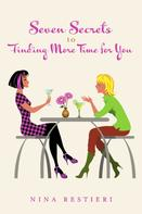 Nina Restieri: Seven Secrets to Finding More Time for You