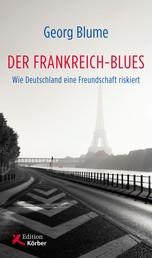 Der Frankreich-Blues - Wie Deutschland eine Freundschaft riskiert