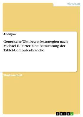 Generische Wettbewerbsstrategien nach Michael E. Porter. Eine Betrachtung der Tablet-Computer-Branche