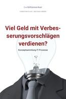Christian Flick: bwlBlitzmerker: Viel Geld mit Verbesserungsvorschlägen verdienen? Konzeptsammlung IT-Prozesse