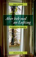 Peter Schlack: Aber heb mol an Luftzug