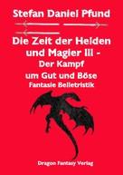 Stefan Daniel Pfund: Die Zeit der Helden und Magier III