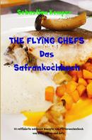 Sebastian Kemper: THE FLYING CHEFS Das Safrankochbuch