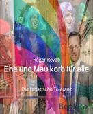 Roger Reyab: Ehe und Maulkorb für alle