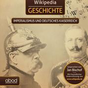 Wikipedia Geschichte - Imperialismus und das Deutsche Kaiserreich - Kompaktes Wissen zum Anhören