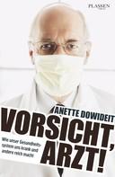 Anette Dowideit: Vorsicht, Arzt! ★★★★